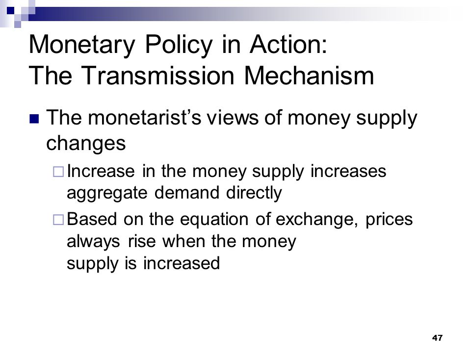 47 The monetarist's views of money supply changes  Increase in the money supply increases aggregate demand directly  Based on the equation of exchan
