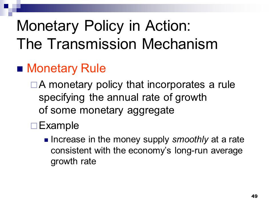 49 Monetary Rule  A monetary policy that incorporates a rule specifying the annual rate of growth of some monetary aggregate  Example Increase in th