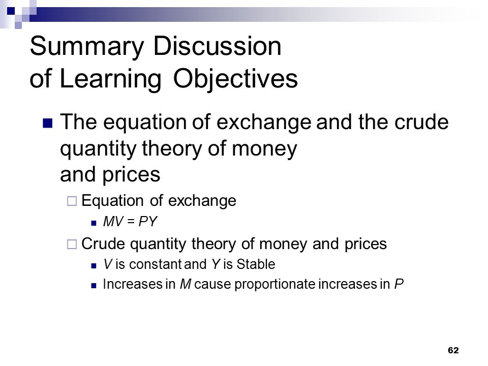 62 Summary Discussion of Learning Objectives The equation of exchange and the crude quantity theory of money and prices  Equation of exchange MV = PY