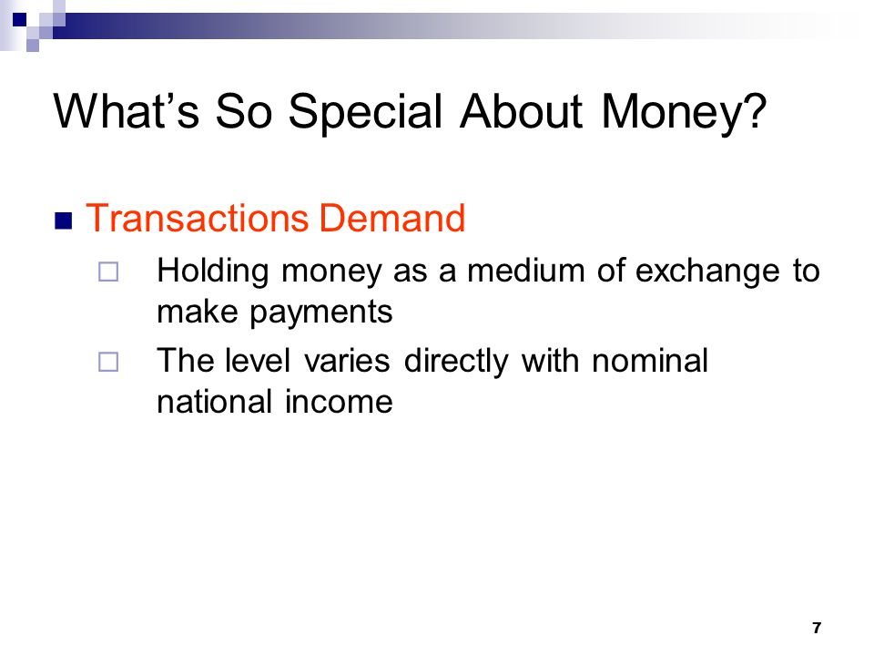 7 Transactions Demand  Holding money as a medium of exchange to make payments  The level varies directly with nominal national income What's So Spec