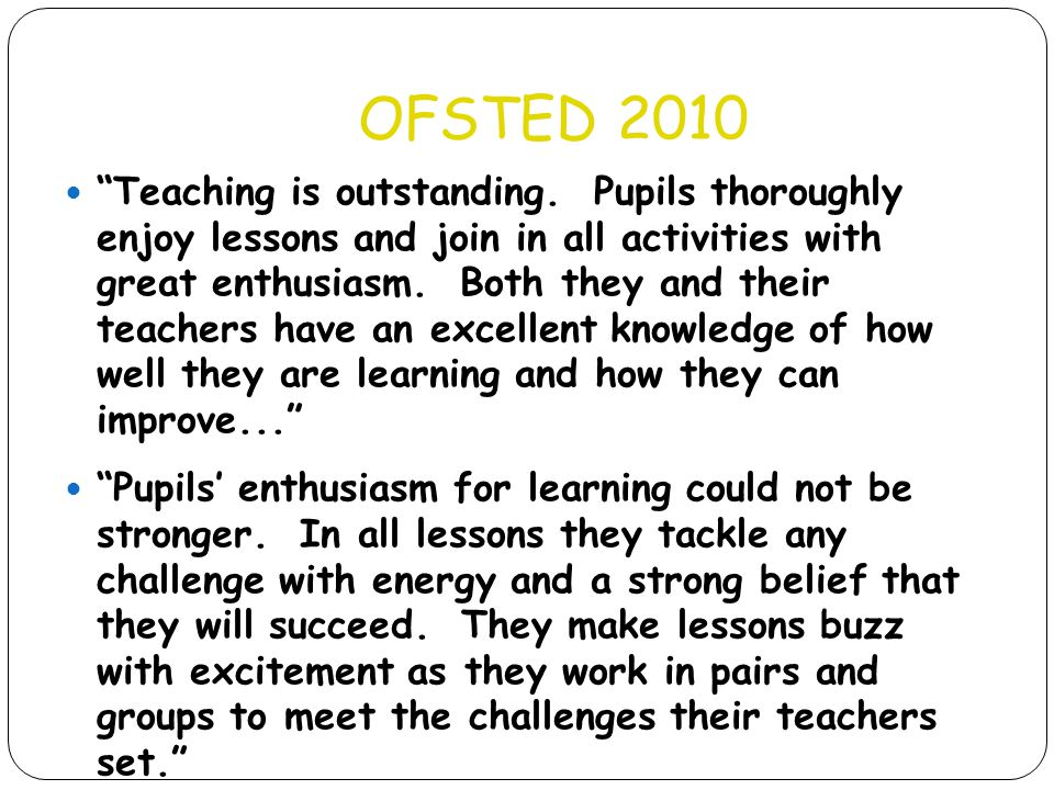 """OFSTED 2010 """"Teaching is outstanding. Pupils thoroughly enjoy lessons and join in all activities with great enthusiasm. Both they and their teachers h"""