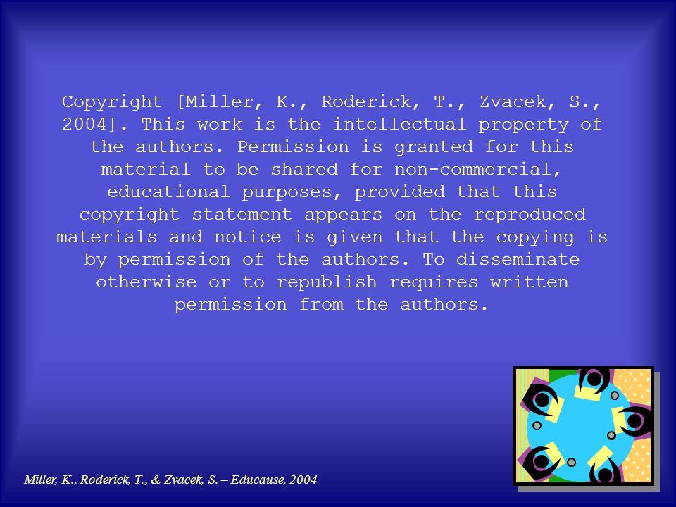 Miller, K., Roderick, T., & Zvacek, S. – Educause, 2004 Copyright [Miller, K., Roderick, T., Zvacek, S., 2004]. This work is the intellectual property