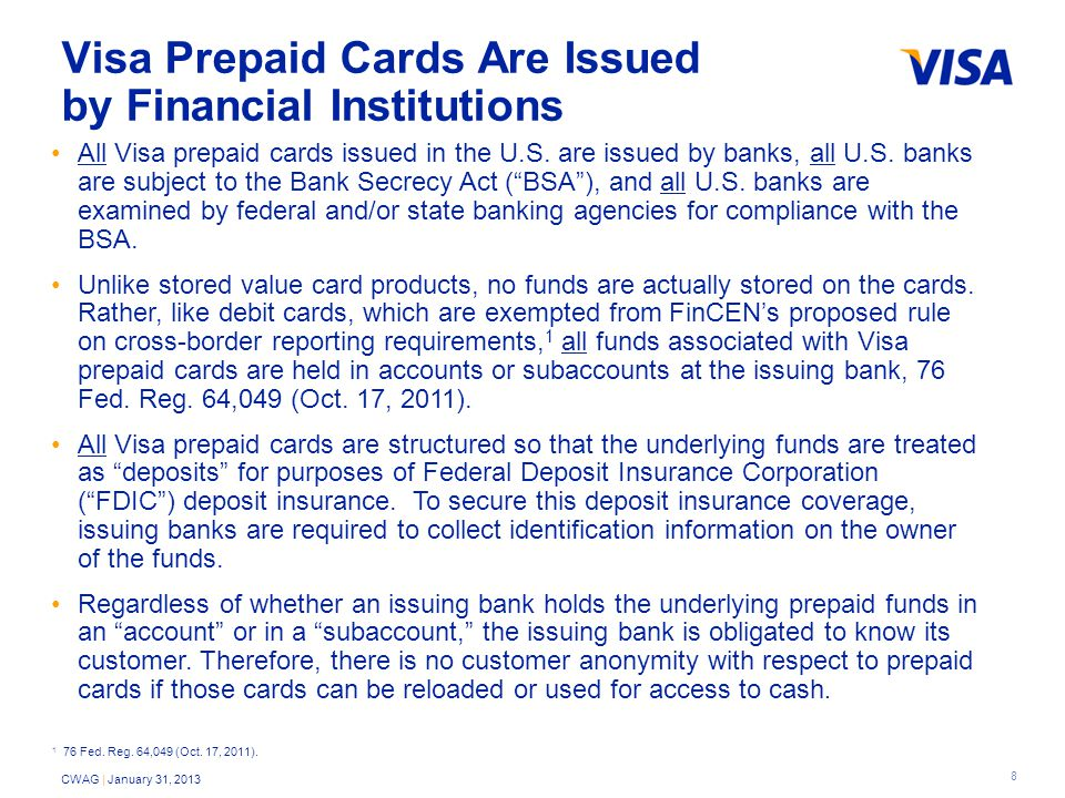 8 CWAG | January 31, 2013 Visa Prepaid Cards Are Issued by Financial Institutions All Visa prepaid cards issued in the U.S.