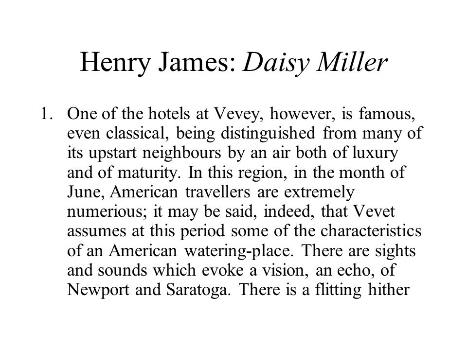 Henry James: Daisy Miller 1.One of the hotels at Vevey, however, is famous, even classical, being distinguished from many of its upstart neighbours by an air both of luxury and of maturity.