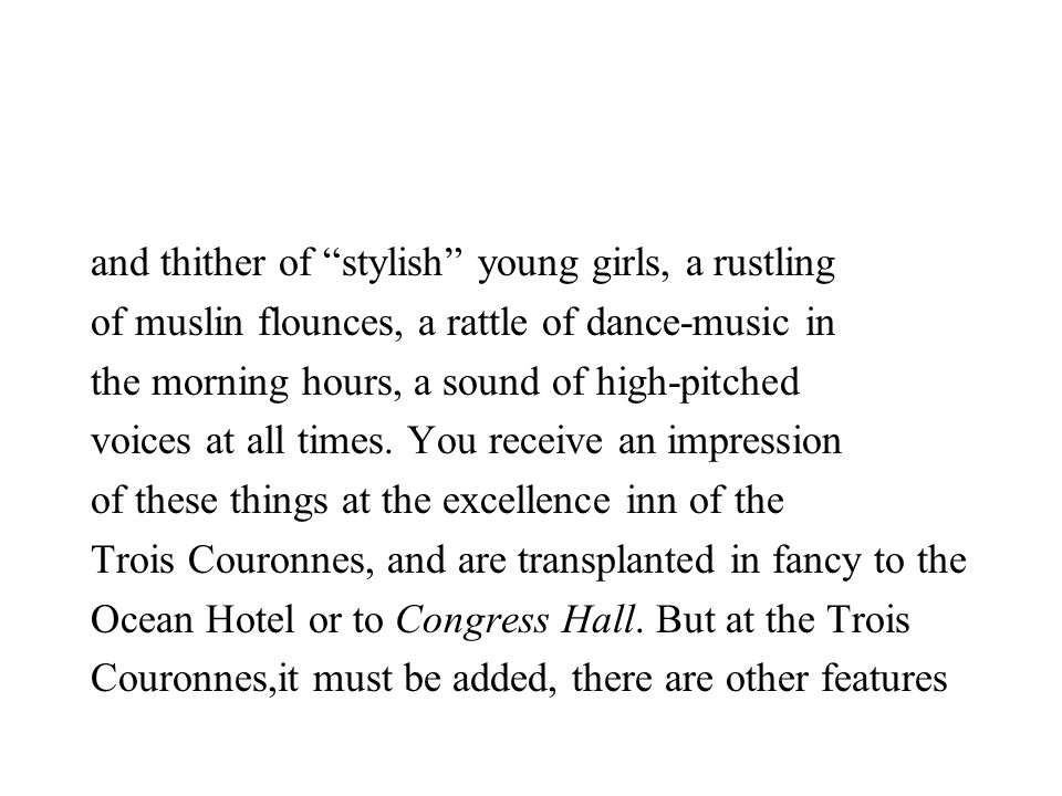 and thither of stylish young girls, a rustling of muslin flounces, a rattle of dance-music in the morning hours, a sound of high-pitched voices at all times.