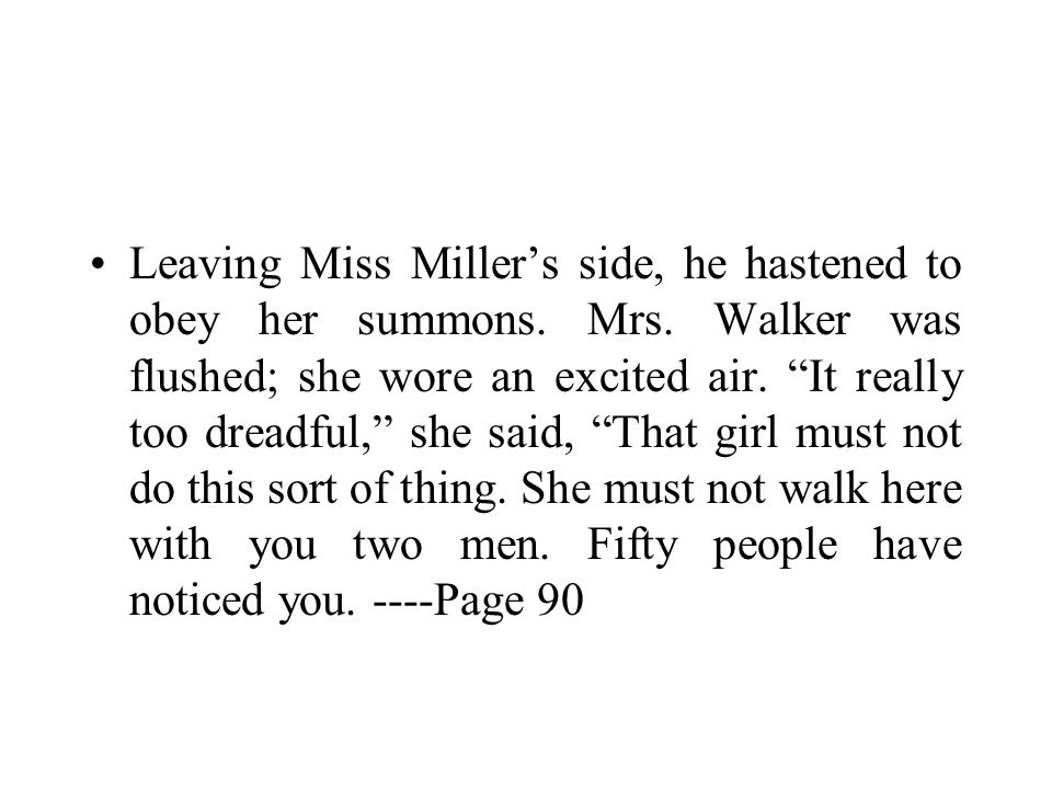 Leaving Miss Miller's side, he hastened to obey her summons.