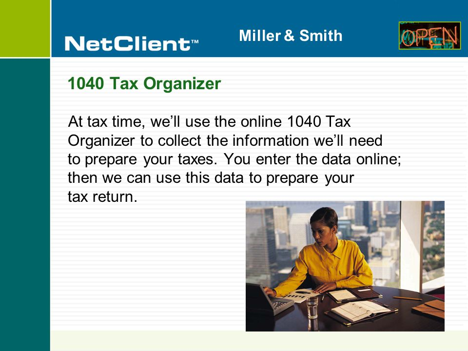 Miller & Smith 1040 Tax Organizer At tax time, we'll use the online 1040 Tax Organizer to collect the information we'll need to prepare your taxes.