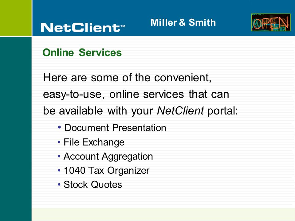 Miller & Smith Online Services Here are some of the convenient, easy-to-use, online services that can be available with your NetClient portal: Document Presentation File Exchange Account Aggregation 1040 Tax Organizer Stock Quotes
