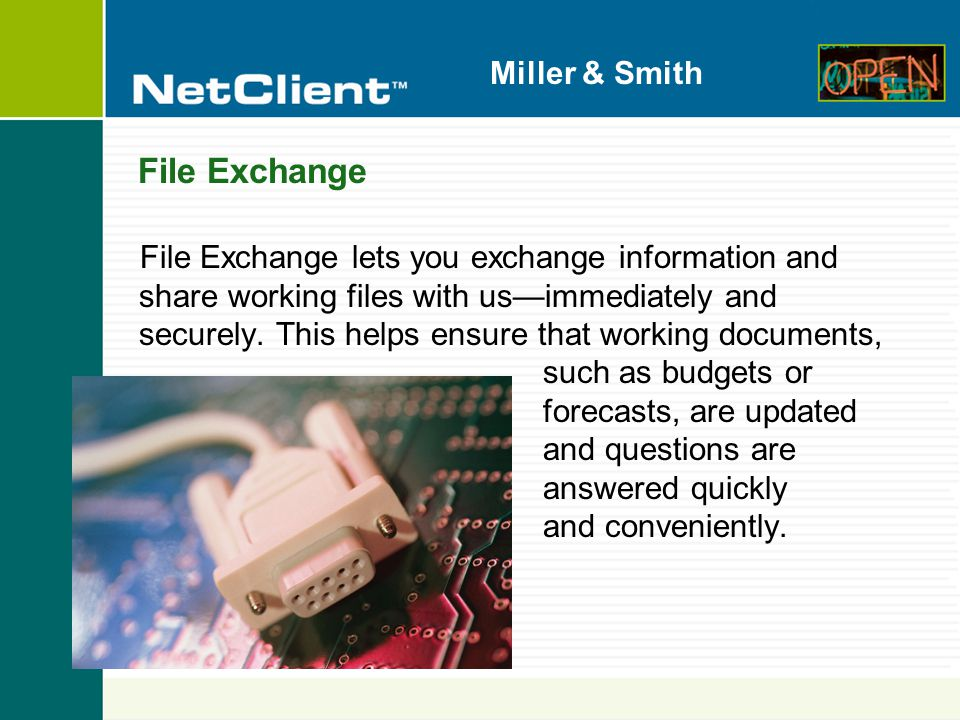 Miller & Smith File Exchange File Exchange lets you exchange information and share working files with us—immediately and securely.