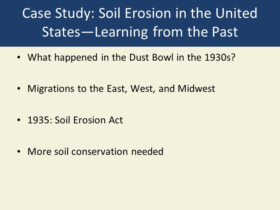 Case Study: Soil Erosion in the United States—Learning from the Past What happened in the Dust Bowl in the 1930s? Migrations to the East, West, and Mi