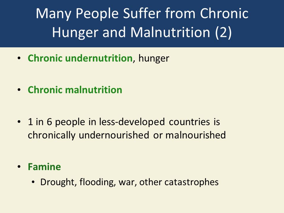 Many People Suffer from Chronic Hunger and Malnutrition (2) Chronic undernutrition, hunger Chronic malnutrition 1 in 6 people in less-developed countr