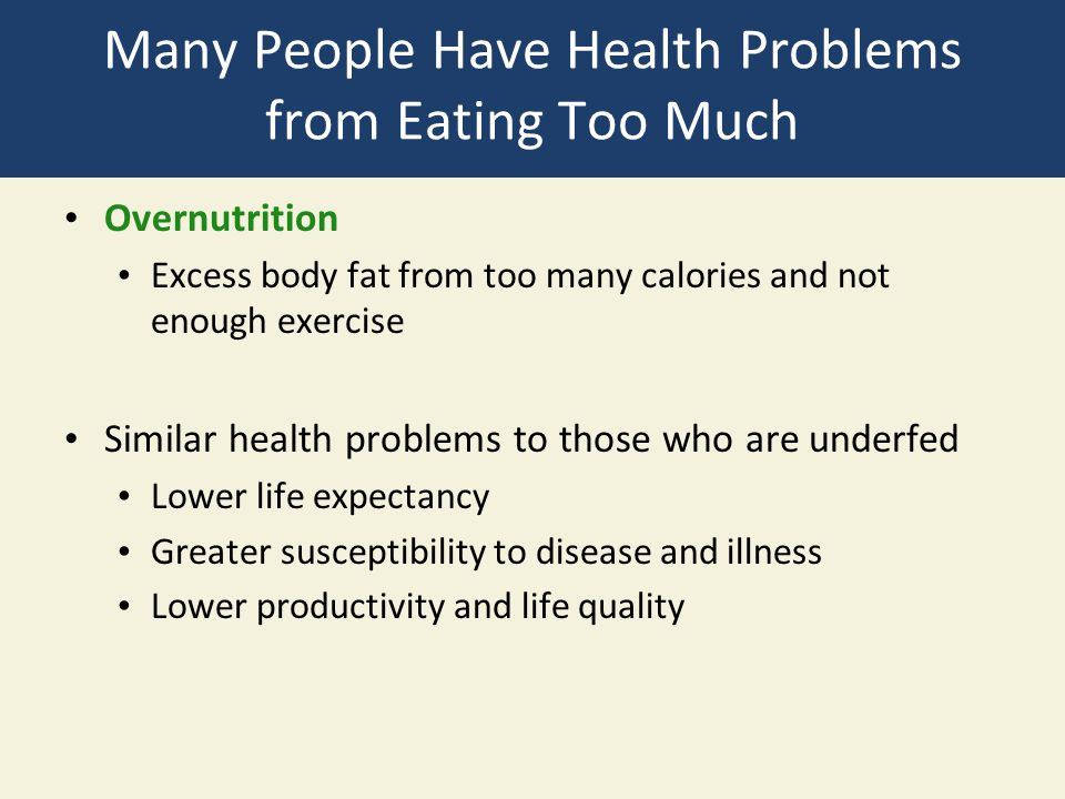 Many People Have Health Problems from Eating Too Much Overnutrition Excess body fat from too many calories and not enough exercise Similar health prob