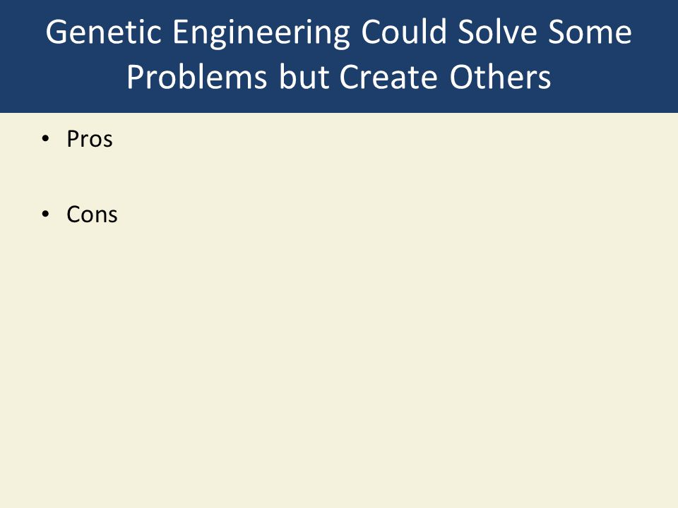 Genetic Engineering Could Solve Some Problems but Create Others Pros Cons