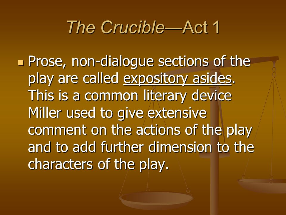 The Crucible—Act 1 Prose, non-dialogue sections of the play are called expository asides. This is a common literary device Miller used to give extensi