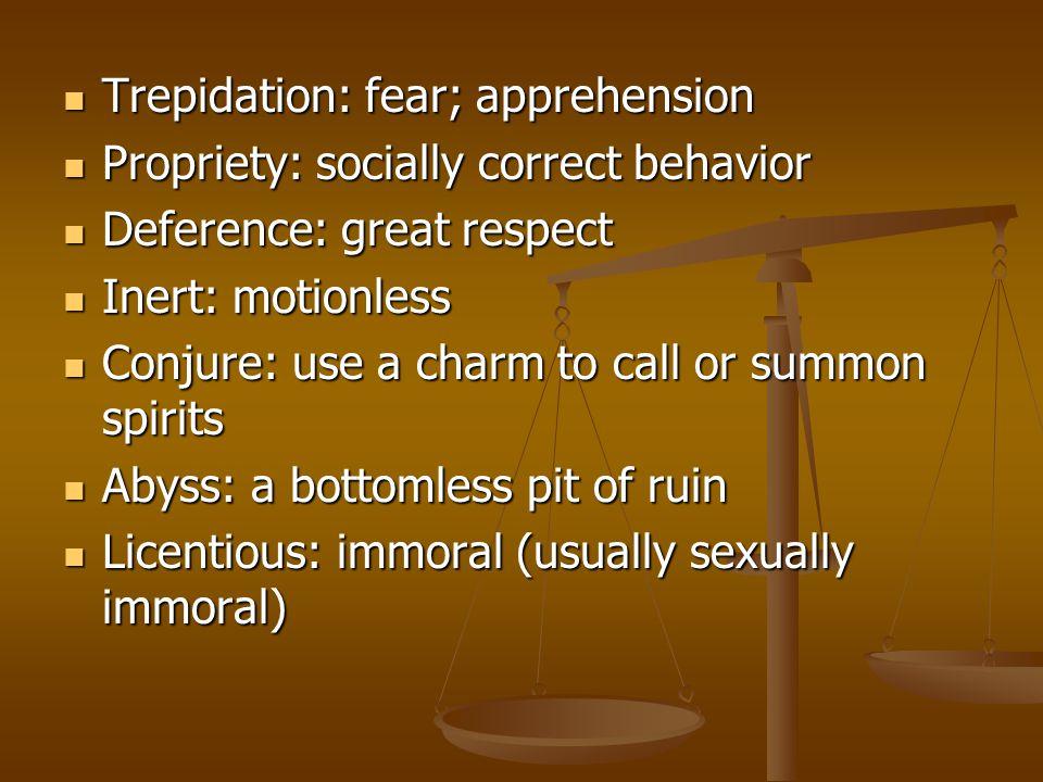 Trepidation: fear; apprehension Trepidation: fear; apprehension Propriety: socially correct behavior Propriety: socially correct behavior Deference: g