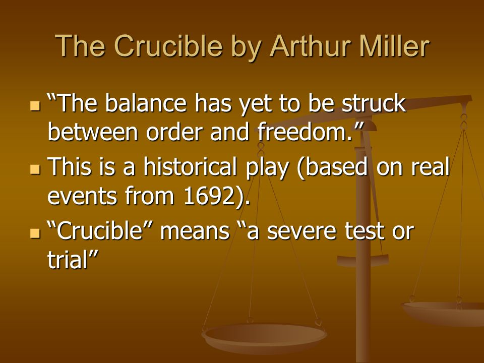 """The Crucible by Arthur Miller """"The balance has yet to be struck between order and freedom."""" """"The balance has yet to be struck between order and freedo"""