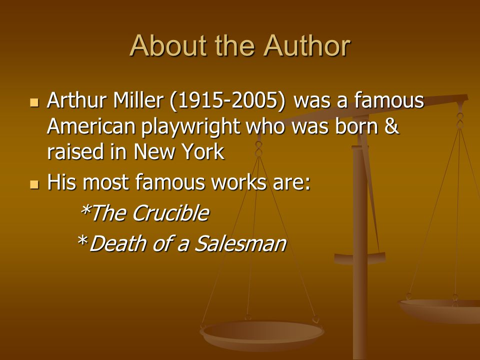 About the Author Arthur Miller (1915-2005) was a famous American playwright who was born & raised in New York Arthur Miller (1915-2005) was a famous A