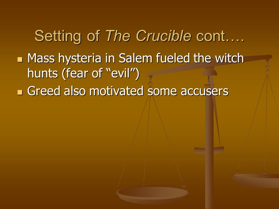 """Setting of The Crucible cont…. Mass hysteria in Salem fueled the witch hunts (fear of """"evil"""") Mass hysteria in Salem fueled the witch hunts (fear of """""""
