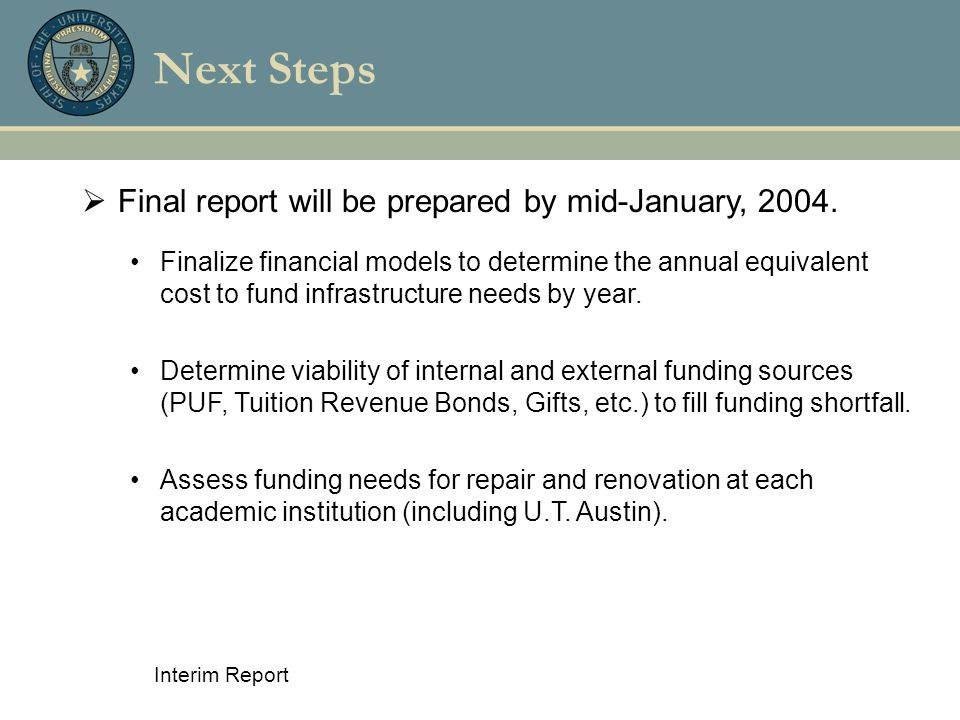 Interim Report Next Steps  Final report will be prepared by mid-January, 2004. Finalize financial models to determine the annual equivalent cost to f