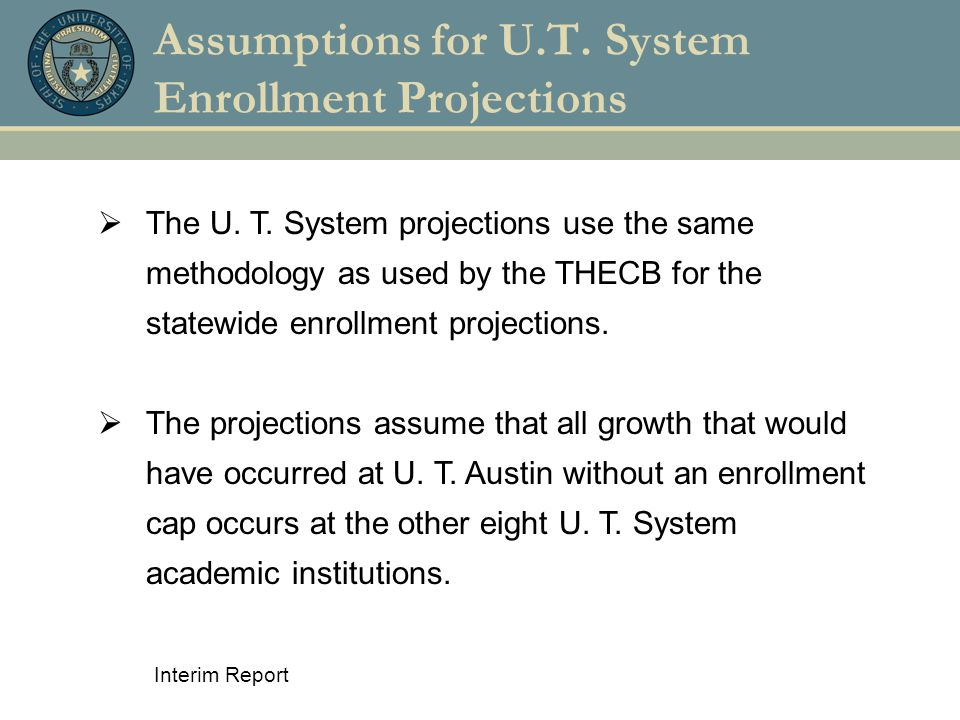 Interim Report Enrollment Projections for U.T. System Academic Institutions (ex. U.T. Austin)