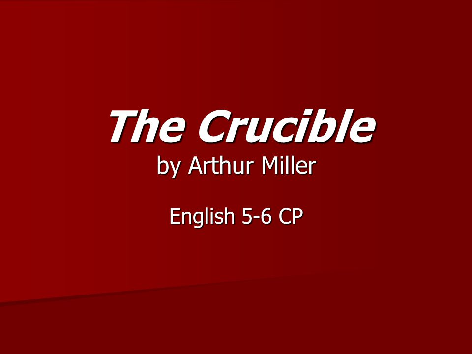 The Crucible by Arthur Miller English 5-6 CP