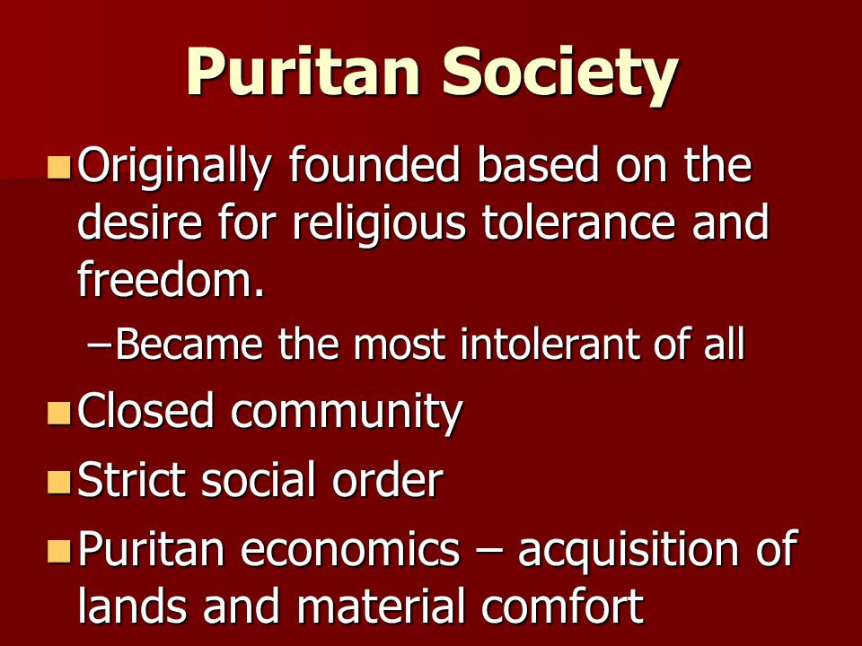 Puritan Society Originally founded based on the desire for religious tolerance and freedom.