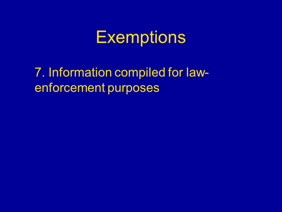 Exemptions 7. Information compiled for law- enforcement purposes