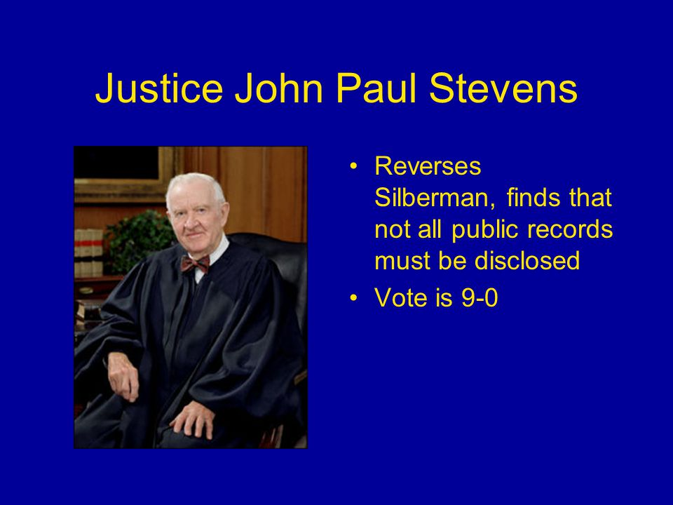 Justice John Paul Stevens Reverses Silberman, finds that not all public records must be disclosed Vote is 9-0