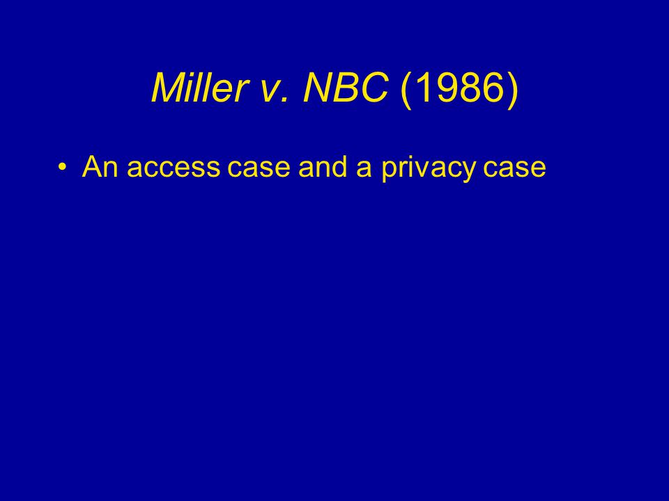 Miller v. NBC (1986) An access case and a privacy case