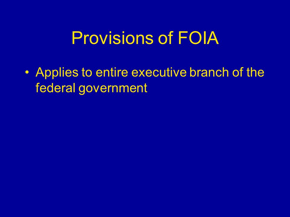 Provisions of FOIA Applies to entire executive branch of the federal government