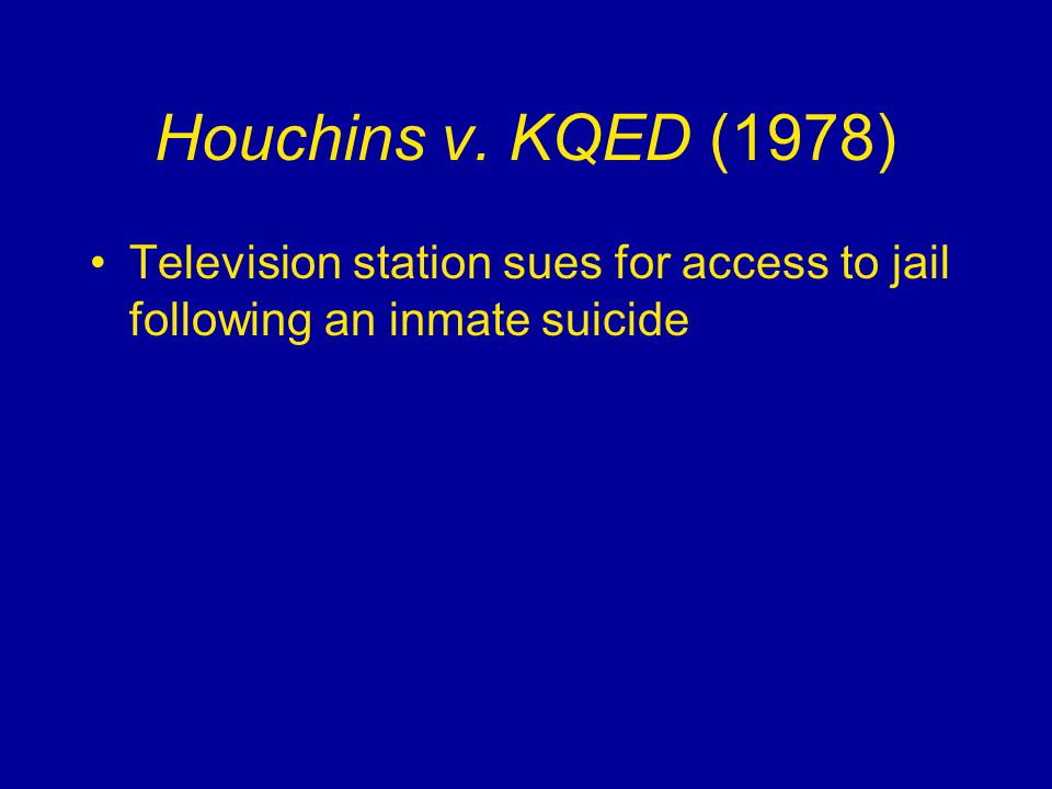 Houchins v. KQED (1978) Television station sues for access to jail following an inmate suicide