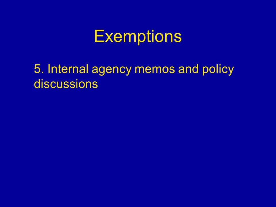 Exemptions 5. Internal agency memos and policy discussions