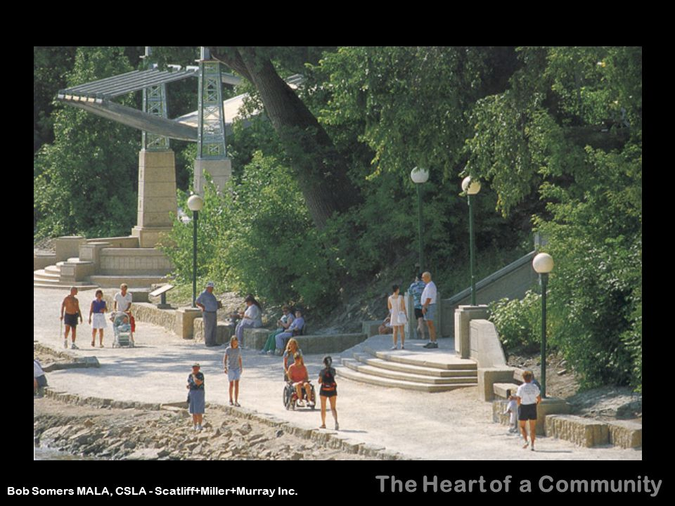 The Heart of a Community Bob Somers MALA, CSLA - Scatliff+Miller+Murray Inc.