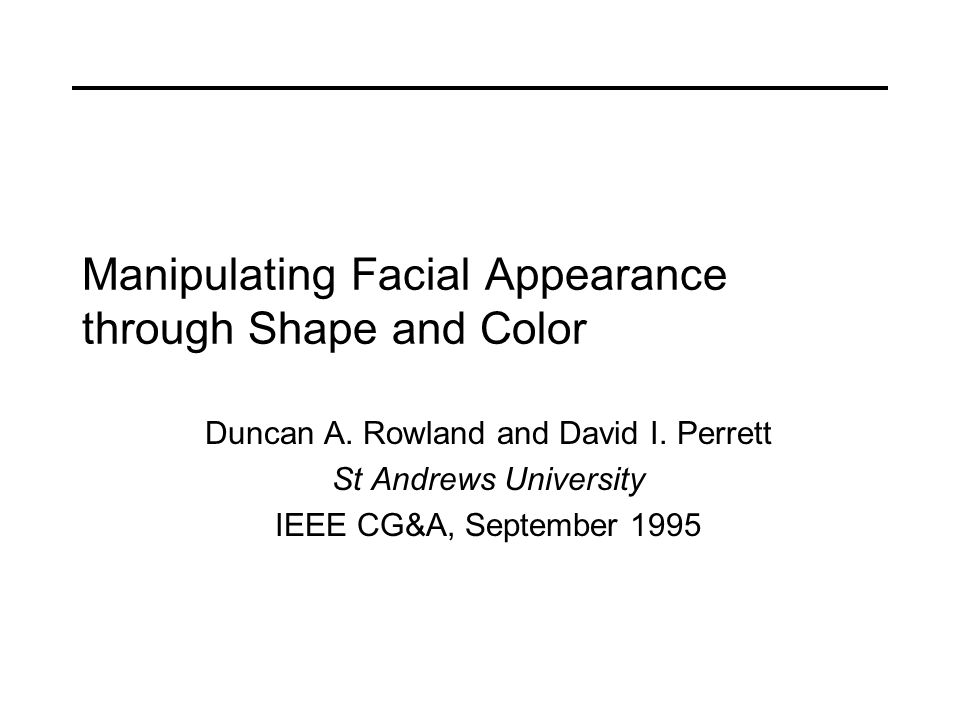 Manipulating Facial Appearance through Shape and Color Duncan A.