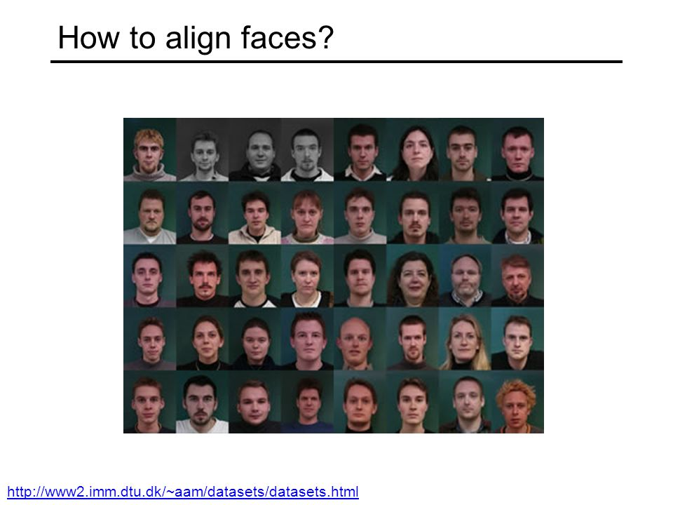 How to align faces? http://www2.imm.dtu.dk/~aam/datasets/datasets.html