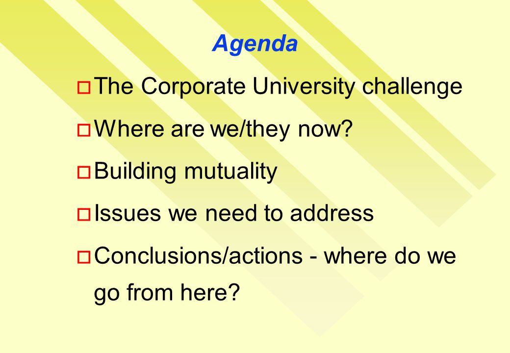 Agenda  The Corporate University challenge  Where are we/they now.