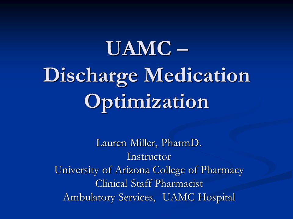 UAMC – Discharge Medication Optimization Lauren Miller, PharmD.