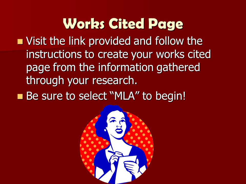 Works Cited Page Visit the link provided and follow the instructions to create your works cited page from the information gathered through your research.