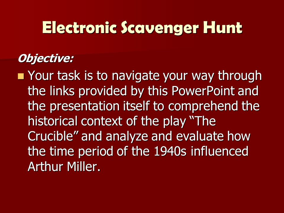 Electronic Scavenger Hunt Objective: Your task is to navigate your way through the links provided by this PowerPoint and the presentation itself to co
