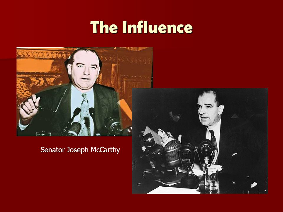 The Influence Senator Joseph McCarthy