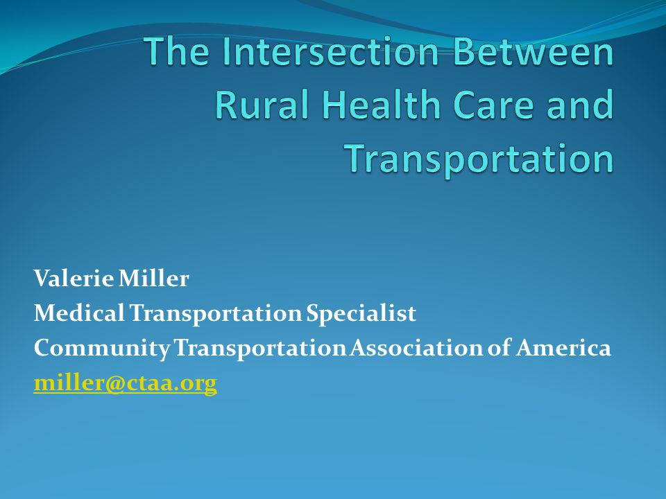 Valerie Miller Medical Transportation Specialist Community Transportation Association of America miller@ctaa.org