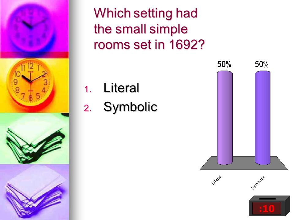 Which setting had the small simple rooms set in 1692 1. Literal 2. Symbolic :10