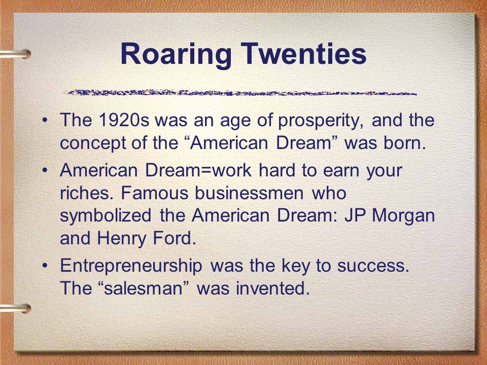 The 1920s was an age of prosperity, and the concept of the American Dream was born.