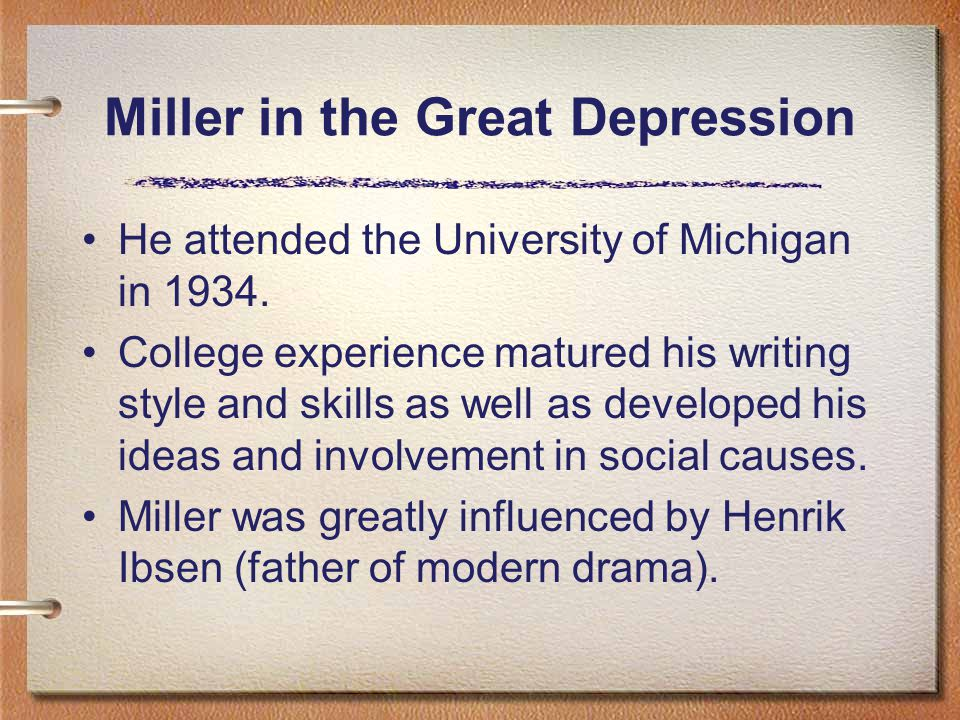 Miller in the Great Depression He attended the University of Michigan in 1934. College experience matured his writing style and skills as well as deve