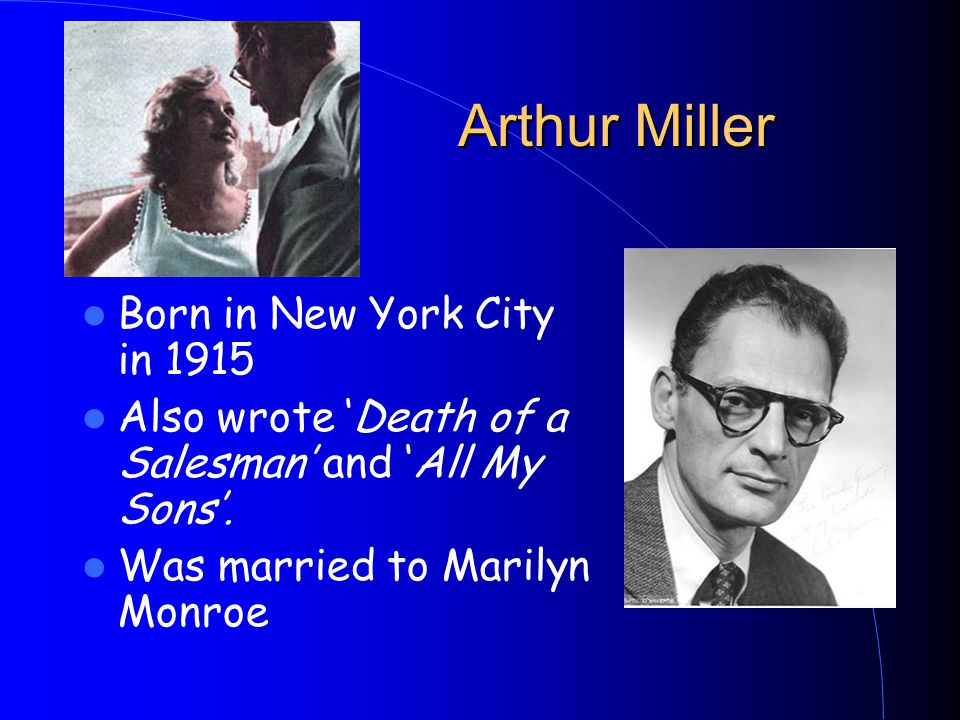 Arthur Miller Born in New York City in 1915 Also wrote 'Death of a Salesman' and 'All My Sons'.