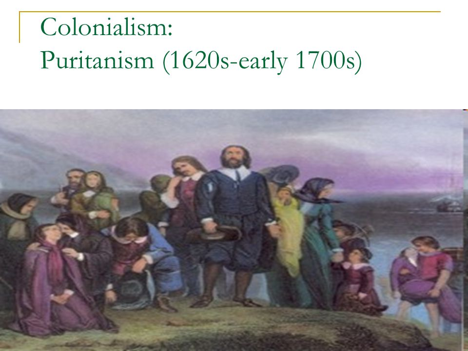 Colonialism: Puritanism (1620s-early 1700s)