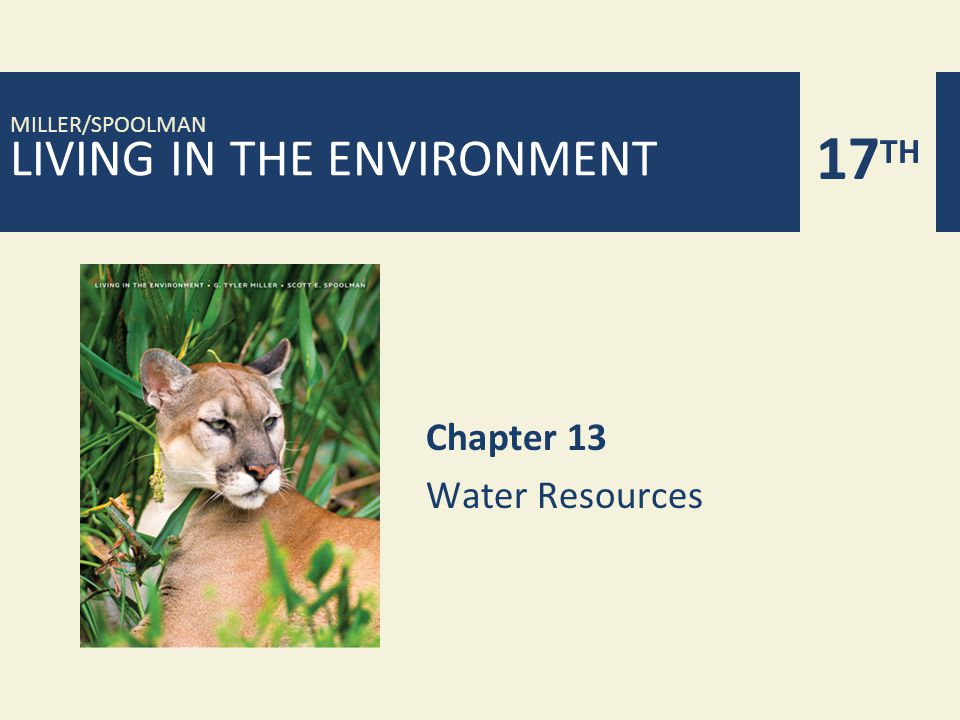 LIVING IN THE ENVIRONMENT 17 TH MILLER/SPOOLMAN Chapter 13 Water Resources
