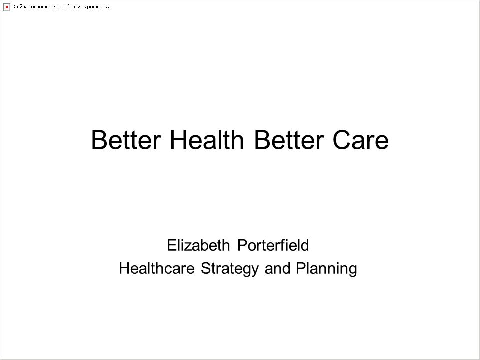 Better Health Better Care Elizabeth Porterfield Healthcare Strategy and Planning