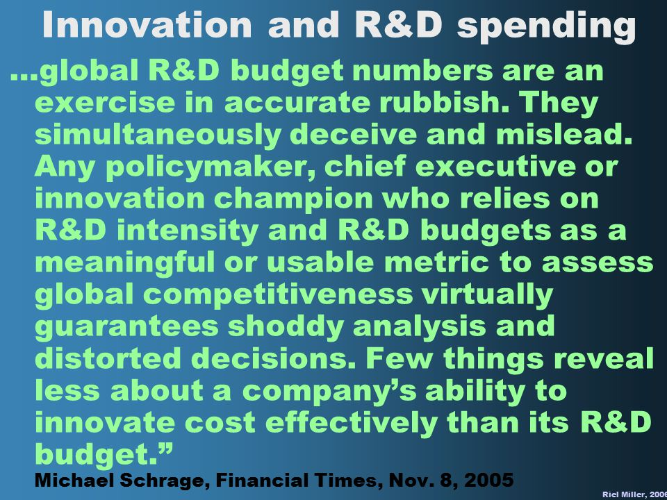 Riel Miller, 2006 Innovation and R&D spending …global R&D budget numbers are an exercise in accurate rubbish.