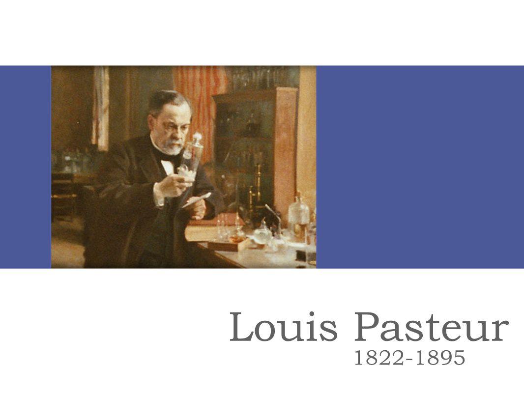 Louis Pasteur 1822-1895